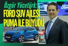 Özgür Yücetürk: Yeni Ford Puma ile geleceği bugünden yaşatıyoruz!