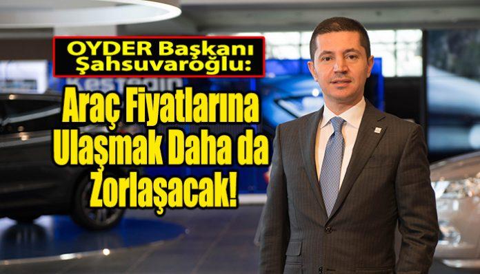 OYDER ( Otomotiv Yetkili Satıcıları Derneği) Başkanı Murat Şahsuvaroğlu