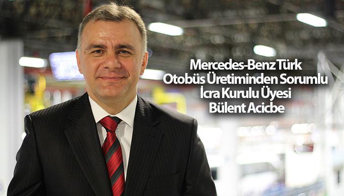 Mercedes-Benz Türk Otobüs Üretiminden Sorumlu İcra Kurulu Üyesi Bülent Acicbe